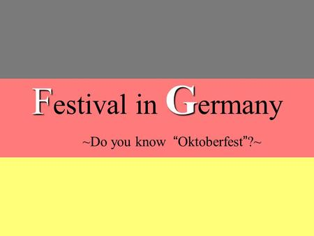 "F G F estival in G ermany ~Do you know ""Oktoberfest""?~"