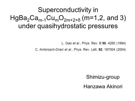 Superconductivity in HgBa 2 Ca m-1 Cu m O 2m+2+δ (m=1,2, and 3) under quasihydrostatic pressures L. Gao et al., Phys. Rev. B 50, 4260 (1994) C. Ambrosch-Draxl.