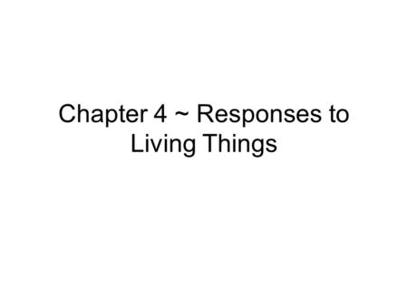 Chapter 4 ~ Responses to Living Things. Chapter 4 ~ Responses of Living Things *Decorate a cover page ~ Use color* *Next Page* Lesson 1 Vocabulary environment-