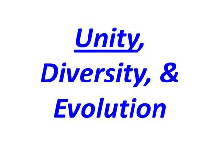 Unity, Diversity, & Evolution. Unity All Life Forms Have Common Features.