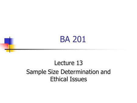 BA 201 Lecture 13 Sample Size Determination and Ethical Issues.