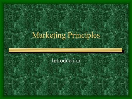Marketing Principles Introduction What is Marketing? Write your definition of what you think marketing is based on your knowledge & experience.