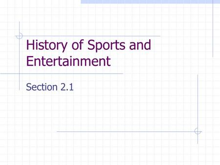 History of Sports and Entertainment Section 2.1. A Brief History of Leisure Sports and Entertainment are leisure activities for the purpose of enjoyment.