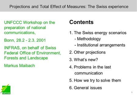 1 Projections and Total Effect of Measures: The Swiss experience Contents 1. The Swiss energy scenarios - Methodology - Institutional arrangements 2. Other.