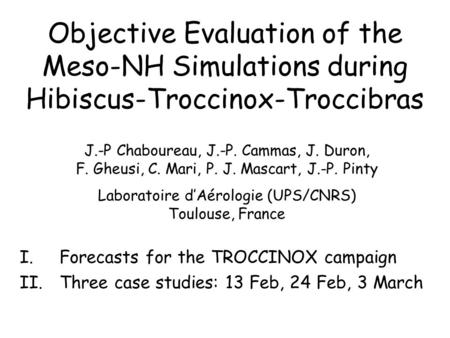 Objective Evaluation of the Meso-NH Simulations during Hibiscus-Troccinox-Troccibras I.Forecasts for the TROCCINOX campaign II.Three case studies: 13 Feb,