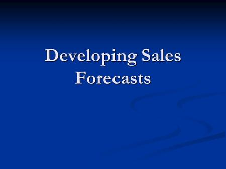 Developing Sales Forecasts. Sales Forecasts Objectives: Objectives: Determining sales force size. Determining sales force size. Designing territories.