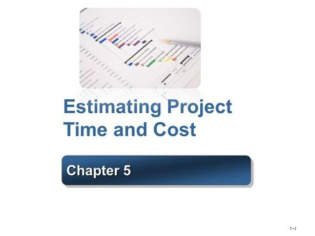 Estimating Project Time and Cost