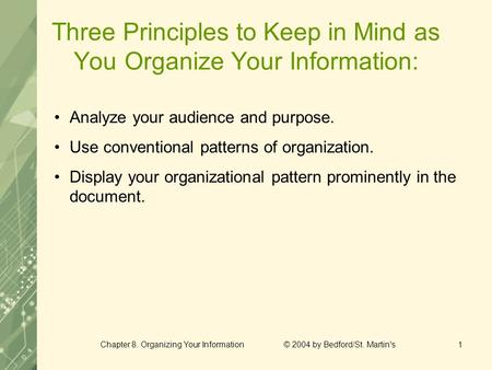Chapter 8. Organizing Your Information © 2004 by Bedford/St. Martin's1 Three Principles to Keep in Mind as You Organize Your Information: Analyze your.