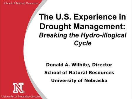 University of Nebraska  Lincoln R School of Natural Resources Donald A. Wilhite, Director School of Natural Resources University of Nebraska The U.S.