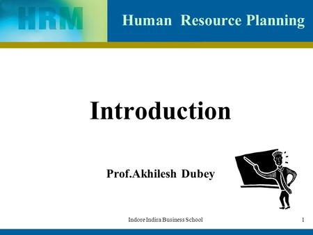 1Indore Indira Business School Human Resource Planning Introduction Prof.Akhilesh Dubey.