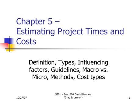 Copyright © 2008 by The McGraw-Hill Companies, Inc. All Rights Reserved. 10/27/07 SJSU - Bus. 286 David Bentley (Gray & Larson)1 Chapter 5 – Estimating.