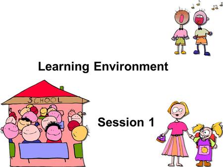 Learning Environment Session 1. Effective Classroom Teacher Learns about the students (their interests, background knowledge) and their styles of learning.