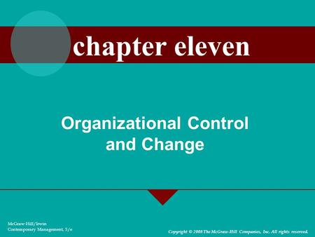 Organizational Control and Change McGraw-Hill/Irwin Contemporary Management, 5/e Copyright © 2008 The McGraw-Hill Companies, Inc. All rights reserved.