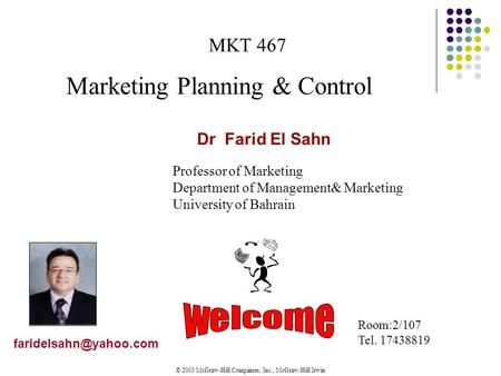 © 2003 McGraw-Hill Companies, Inc., McGraw-Hill/Irwin Dr Farid El Sahn MKT 467 Marketing Planning & Control Professor of Marketing.
