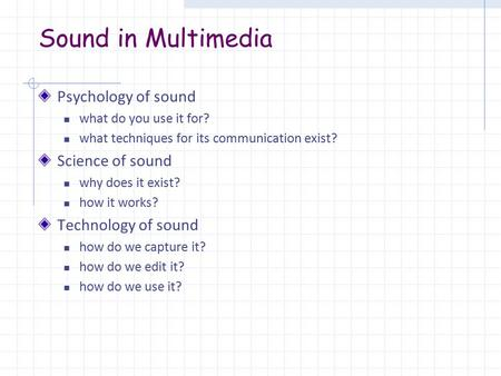 Sound in Multimedia Psychology of sound what do you use it for? what techniques for its communication exist? Science of sound why does it exist? how it.