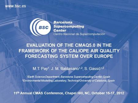 Www.bsc.es EVALUATION OF THE CMAQ5.0 IN THE FRAMEWORK OF THE CALIOPE AIR QUALITY FORECASTING SYSTEM OVER EUROPE M.T. Pay 1. J. M. Baldasano 1,2, S. Gassó.