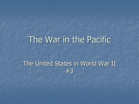 The War in the Pacific The United States in World War II #3.