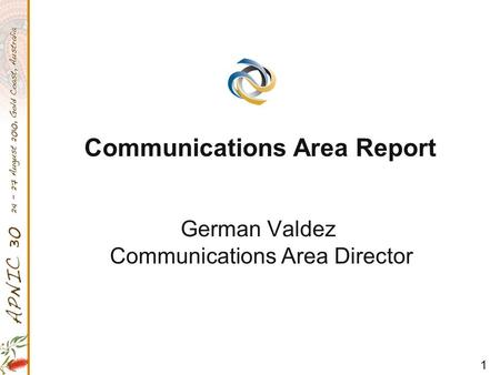 1 German Valdez Communications Area Director Communications Area Report.