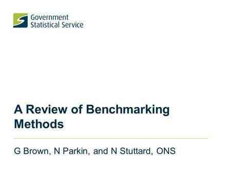A Review of Benchmarking Methods G Brown, N Parkin, and N Stuttard, ONS.