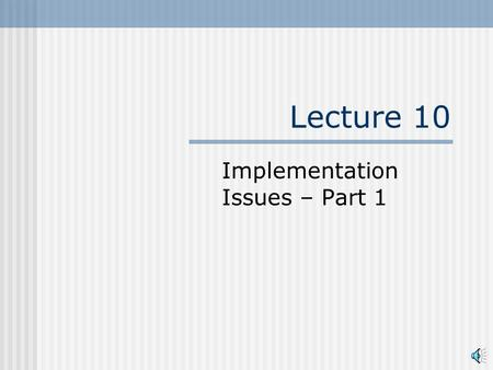 Lecture 10 Implementation Issues – Part 1 Overview Choosing among the various models Approaches for choosing parameters for the models.
