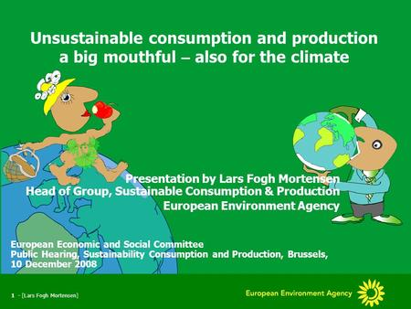 EESC hearing on Sustainable Consumption and Production, 10 December 2008 1 - [Lars Fogh Mortensen] Unsustainable consumption and production a big mouthful.