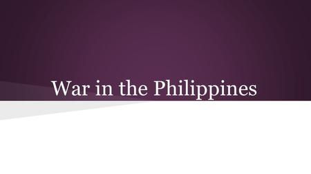 War in the Philippines. Where are the Philippines?