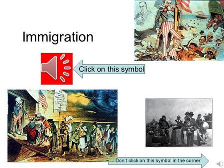 Immigration Click on this symbol Don't click on this symbol in the corner.