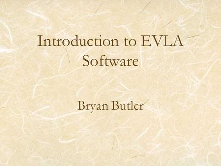 Introduction to EVLA Software Bryan Butler. 2006Dec05/06EVLA M&C Transition Software CDR2 EVLA Computing (Terse) History The original EVLA Phase I proposal.