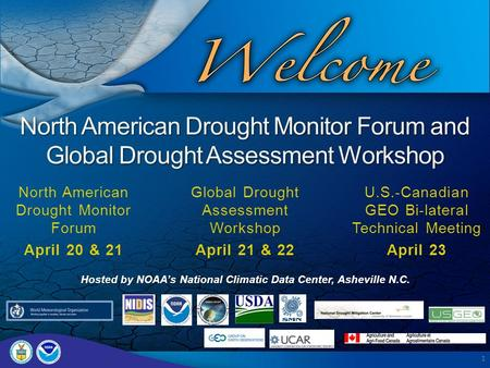 1 2010 North American Drought Monitor Forum and Global Drought Assessment Workshop North American Drought Monitor Forum April 20 & 21 Global Drought Assessment.