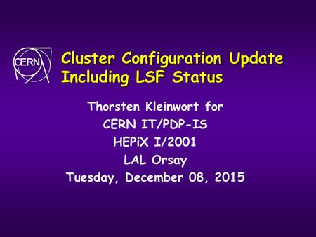 Cluster Configuration Update Including LSF Status Thorsten Kleinwort for CERN IT/PDP-IS HEPiX I/2001 LAL Orsay Tuesday, December 08, 2015.