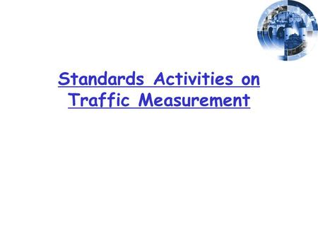 Standards Activities on Traffic Measurement. 2 Outline Applications requiring traffic measurement Packet capturing and flow measurement Existing protocols.