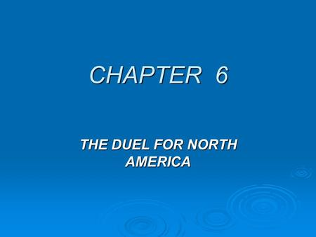 CHAPTER 6 THE DUEL FOR NORTH AMERICA French Settlement in North America  France came late to NA colonization  Edict of Nantes  Louis XIV: 1643-1715.