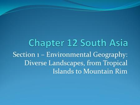 Section 1 – Environmental Geography: Diverse Landscapes, from Tropical Islands to Mountain Rim.