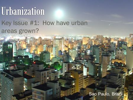 Key Issue #1: How have urban areas grown? Sao Paulo, Brazil.