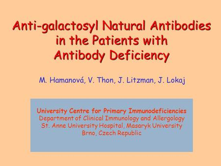 Anti-galactosyl Natural Antibodies in the Patients with Antibody Deficiency Anti-galactosyl Natural Antibodies in the Patients with Antibody Deficiency.