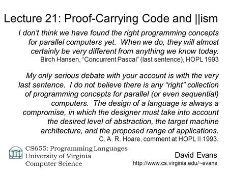 David Evans  CS655: Programming Languages University of Virginia Computer Science Lecture 21: Proof-Carrying Code and.
