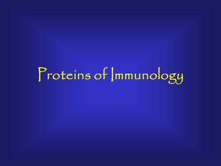 Proteins of Immunology. Immune System Humoral Cellular Complement Antibody production.