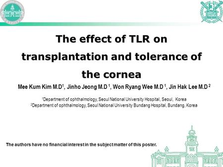 The effect of TLR on transplantation and tolerance of the cornea Mee Kum Kim M.D 1, Jinho Jeong M.D 1, Won Ryang Wee M.D 1, Jin Hak Lee M.D 2 1 Department.