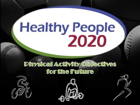 HealthyPeople 2020. Healthy People 2020..Say What? Healthy People is a program of the U.S. Department of Health and Human Services that sets health objectives.