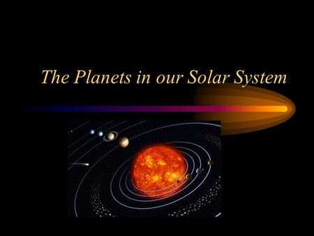 The Planets in our Solar System. Solar System Basics Our solar system is not only made of the Sun, the nine planets and their satellites, but also asteroids.