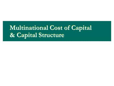 Multinational Cost of Capital & Capital Structure.