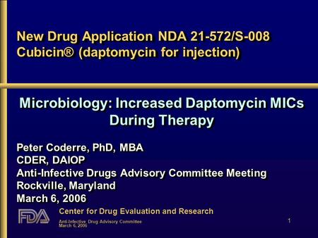 Center for Drug Evaluation and Research Anti-Infective Drug Advisory Committee March 6, 2006 1 New Drug Application NDA 21-572/S-008 Cubicin® (daptomycin.