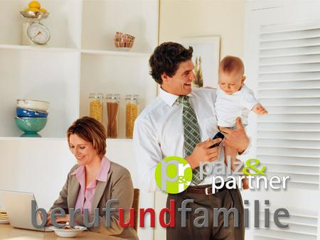 WORK FAMILY Multifaceted Compatibility Working time flexible, fair, family-friendly  Flexible working time for parents  Part-time jobs also for men.