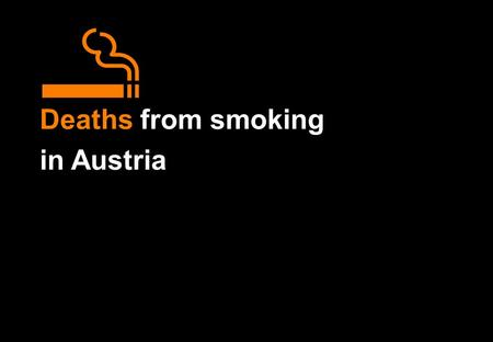Deaths from smoking in Austria. Deaths from smoking in Austria Particular emphasis is given to the number of deaths in middle age (defined as ages 35.