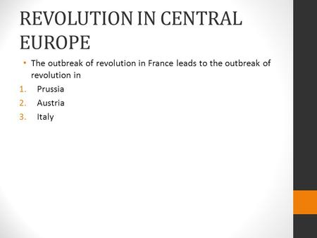 REVOLUTION IN CENTRAL EUROPE The outbreak of revolution in France leads to the outbreak of revolution in 1.Prussia 2.Austria 3.Italy.
