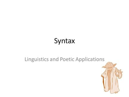 Syntax Linguistics and Poetic Applications. What is Syntax? Syntax in its most common form refers to word order. As English speakers, we have a natural.