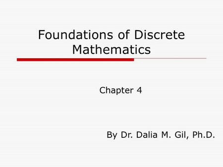 Foundations of Discrete Mathematics Chapter 4 By Dr. Dalia M. Gil, Ph.D.