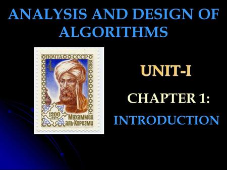UNIT-I INTRODUCTION ANALYSIS AND DESIGN OF ALGORITHMS CHAPTER 1: