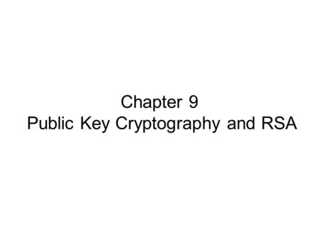Chapter 9 Public Key Cryptography and RSA. Private-Key Cryptography traditional private/secret/single key cryptography uses one key shared by both sender.