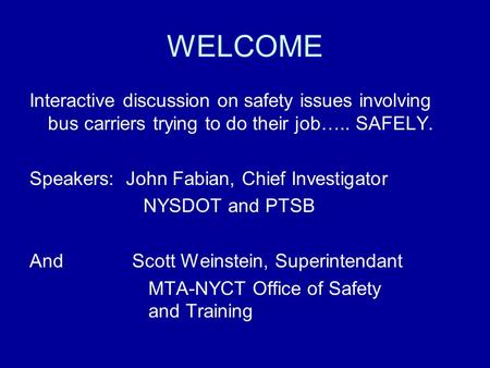 WELCOME Interactive discussion on safety issues involving bus carriers trying to do their job….. SAFELY. Speakers: John Fabian, Chief Investigator NYSDOT.